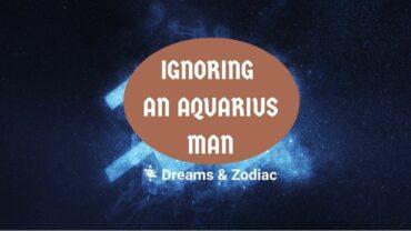 what happens when you ignore an aquarius man