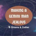 how to make a gemini man jealous