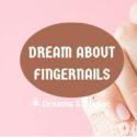 dream about fingernails