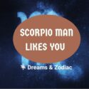 how does a Scorpio man act when he likes you